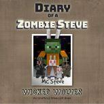 Diary Of A Minecraft Zombie Steve Book 6: Wicked Wolves (An Unofficial Minecraft Book), MC Steve