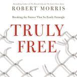 Truly Free Breaking the Snares That So Easily Entangle, Robert Morris