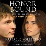 Honor Bound My Journey to Hell and Back with Amanda Knox, Raffaele Sollecito