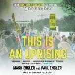 This Is an Uprising How Nonviolent Revolt Is Shaping the Twenty-First Century, Mark Engler