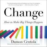 Change How to Make Big Things Happen, Damon Centola