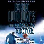 Robert Ludlum's The Moscow Vector A Covert-One Novel, Robert Ludlum