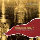 Who is Jesus, Really? Man, Myth, or Messiah, Chip Ingram