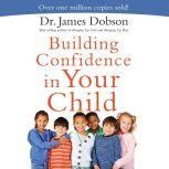 Building Confidence In Your Child, James Dobson