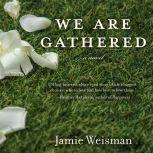 We Are Gathered, Jamie Weisman