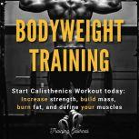 Bodyweight Training Start Calisthenics Workout today: Increase strength, build mass, burn fat, and define your muscles, Training Journal