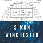 The Perfectionists How Precision Engineers Created the Modern World, Simon Winchester