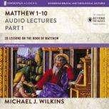 Matthew 1-10: Audio Lectures, Michael J. Wilkins