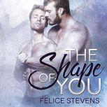 The Shape of You, Felice Stevens