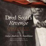 Dred Scott's Revenge A Legal History of Race and Freedom in America, Andrew P. Napolitano