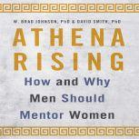 Athena Rising How and Why Men Should Mentor Women, W. Brad Johnson