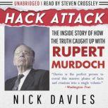 Hack Attack The Inside Story of How the Truth Caught Up with Rupert Murdoch, Nick Davies