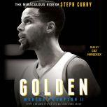 Golden The Miraculous Rise of Steph Curry, Marcus Thompson