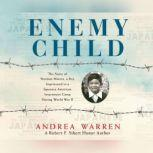 Enemy Child The Story of Norman Mineta, a Boy Imprisoned in a Japanese American Internment Camp During World War II, Andrea Warren