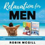 Relaxation for Men Chakras Healing Meditation for Beginners: How to Balance the Chakras and Radiate Positive Energy + Relaxation and Stress Reduction for Beginners: A Mindfulness-Based Program, Robin McGill