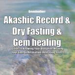 Akashic Record & Dry Fasting & Gem healing : Guide to Knowing Your Blueprint, Healing Your Energy, Relaxation, Releasing Stress, Greenleatherr