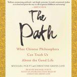 The Path What Chinese Philosophers Can Teach Us About the Good Life, Michael Puett