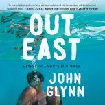 Out East Memoir of a Montauk Summer, John Glynn