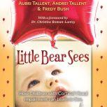 Little Bear Sees How Children with Cortical Visual Impairment Can Learn to See, Aubri Tallent
