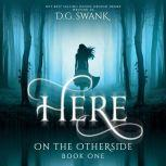 Here On the Otherside Book One, D.G. Swank