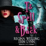 To Spell & Back A Lexi Balefire Matchmaking Witch Mystery, Erin Lynn