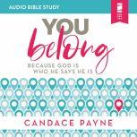 You Belong: Audio Bible Studies Because God Is Who He Says He Is, Candace Payne