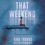 That Weekend, Kara Thomas