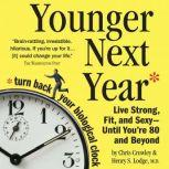Younger Next Year A Men's Guide to the New Science of Aging: How to Live like 50 Until You're 80 and Beyond, Chris Crowley