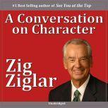 A Conversation on Character, Zig Ziglar