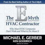 The E-Myth HVAC Contractor Why Most HVAC Companies Don't Work and What to Do About It, Michael E. Gerber