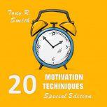 20 Motivational Techniques: Positive Thinking (Special edition), Tony R. Smith