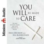 You Will Be Made to Care The War on Faith, Family, and Your Freedom to Believe, Erick Erickson