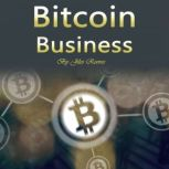 Bitcoin Business Investing, Trading, Mining, and Storing Tips, Jiles Reeves