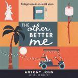 The Other, Better Me, Antony John