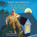 Francine Poulet Meets the Ghost Raccoon Tales from Deckawoo Drive, Volume 2, Kate DiCamillo