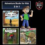 Adventure Books for Kids 3 Incredible Stories for Kids in 1 (Kids' Adventure Stories), Jeff Child