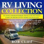 RV Living Collection: Rv living for beginners,Rv travel for the whole family,Rv repair and Rv mobile solar power Experience Freedom on the roads alone or with your family with this collection. Learn how to repair your motorhome while using renewable energy!, Bob Cliff