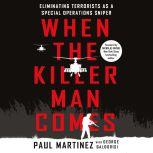 When the Killer Man Comes Eliminating Terrorists As a Special Operations Sniper, Paul Martinez