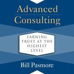 Advanced Consulting Earning Trust at the Highest Level, Bill Pasmore