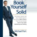 Book Yourself Solid The Fastest, Easiest, and Most Reliable System for Getting More Clients Than You Can Handle Even if You Hate Marketing and Selling, Michael Port