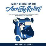 Sleep Meditation for Anxiety Relief: Start Sleeping Smarter and Declutter by Following Hypnosis & Meditation Scripts for a Night's Rest., Harmony Academy