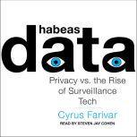 Habeas Data Privacy vs. the Rise of Surveillance Tech, Cyrus Farivar