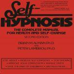 Self-Hypnosis The Complete Manual for Health and Self-Change Second Edition, Brian M. Alman