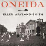 Oneida From Free Love Utopia to the Well-Set Table, Ellen Wayland-Smith