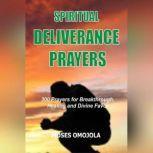 Spiritual Deliverance Prayers: 300 Prayers For Breakthrough, Healing And Divine Favor, Moses Omojola