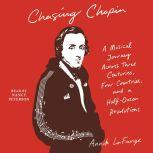Chasing Chopin A Musical Journey Across Three Centuries, Four Countries, and a Half-Dozen Revolutions, Annik LaFarge