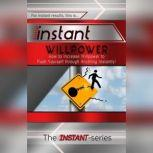 Instant Willpower, The INSTANT-Series