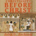 Christianity Before Christ, John G Jackson