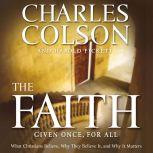 The Faith What Christians Believe, Why They Believe It, and Why It Matters, Charles W. Colson