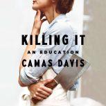 Killing It An Education, Camas Davis
